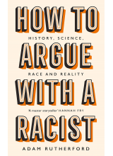 Adam Rutherford | How to Argue With a Racist: What Our Genes Do (and Don't) Say About Human Difference