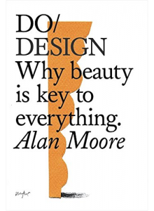 Alan Moore | Do / Design: Why Beauty is Key to Everything