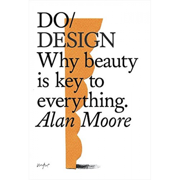Alan Moore | Do / Design: Why Beauty is Key to Everything 1