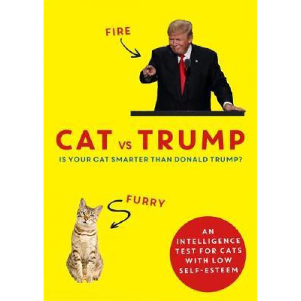 Cat vs Trump: An Intelligence Test for Cats with Low Self-esteem 1