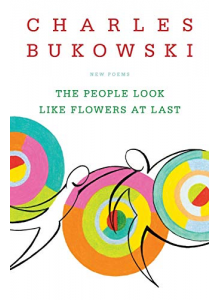 Чарлс Буковски | The People Look Like Flowers at Last