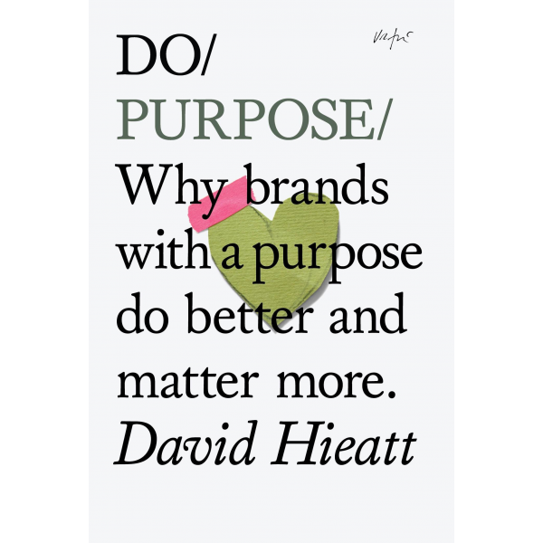 David Hieatt   Do / Purpose: Why brands with a purpose do better and matter more 1