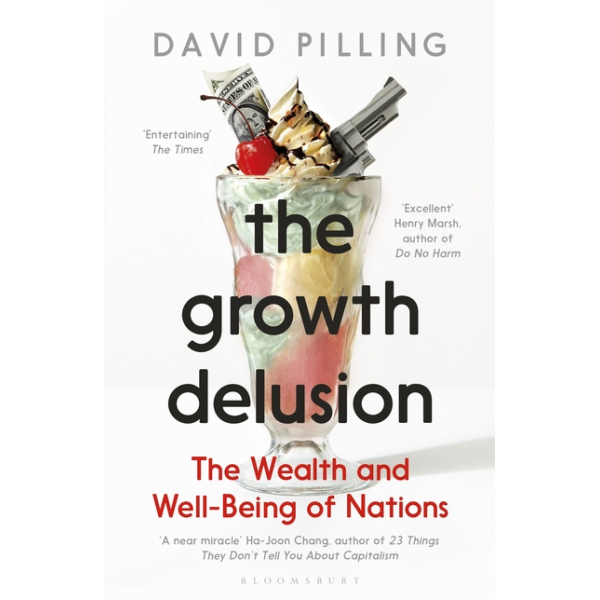 David Pilling | The Growth Delusion: Wealth, Poverty, and the Well-Being of Nations 1