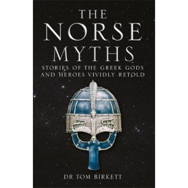 Dr. Tom Birkett | The Norse Myths: Stories of The Norse Gods and Heroes Vividly Retold 1