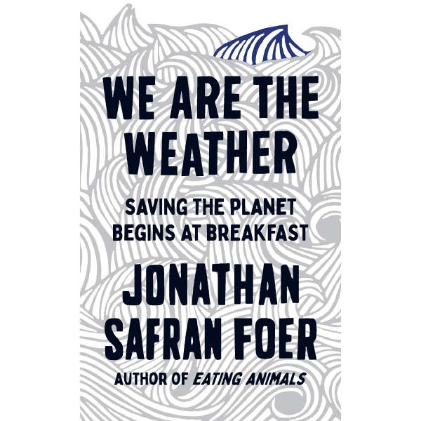 Джонатан Сафран Фоер   We Are the Weather: Saving the Planet Begins at Breakfast 1