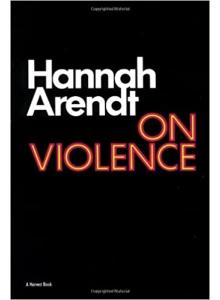 Hannah Arendt | On Violence