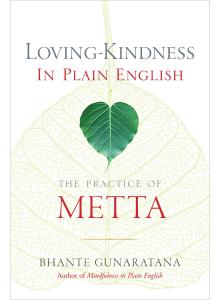 Henepola Gunaratana | Loving-Kindness in Plain English: The Practice of Metta