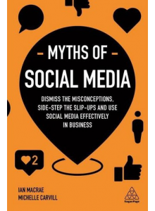Ian MacRae | Myths of Social Media: Dismiss the Misconceptions and Use Social Media Effectively in Business