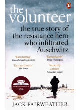 Jack Fairweather | The Volunteer: The True Story of the Resistance Hero Who Infiltrated Auschwitz | Elephant Bookstore