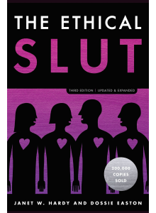 Janet Hardy and Dossie Easton | The Ethical Slut: A Practical Guide to Polyamory, Open Relationships & Other Adventures