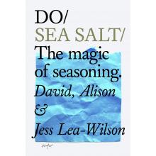 Jess Lea Wilson | Do / Sea Salt: The magic of seasoning