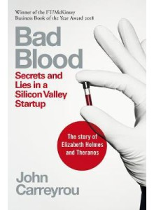 John Carreyrou | Bad Blood: Secrets and Lies in a Silicon Valley Startup