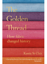 Kassia St. Clair | The Golden Thread: How Fabric Changed History
