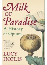 Lucy Inglis | Milk of Paradise: A History of Opium