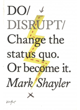 Mark Shayler | Do / Disrupt: Change the Status Quo. Or become it