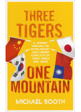 Michael Booth | Three Tigers, One Mountain: A Journey Through the Bitter History and Current Conflicts of China, Korea, and Japan