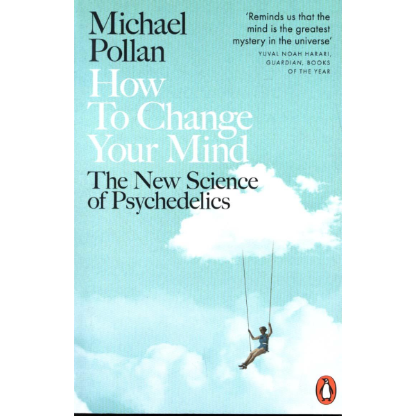 Michael Pollan | How to Change Your Mind: What the New Science of Psychedelics Teaches Us About Consciousness, Dying, Addiction, Depression, and Transcendence 1
