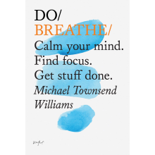 Michael Williams | Do / Breathe: Calm your mind. Find focus. Get stuff done