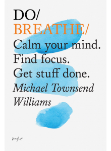 Michael Williams | Do / Breathe: Calm your mind. Find focus. Get stuff done