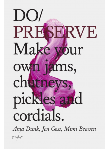 Mimi Beaven | Do / Preserve: Make Your Own Jams, Chutneys, Pickles and Cordials