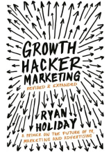 Райън Холидей | Growth Hacker Marketing: A Primer on the Future of PR, Marketing, and Advertising