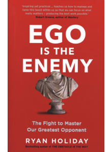 Ryan Holiday | Ego is The Enemy