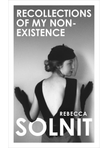 Rebecca Solnit | Recollections of my Non-Existence