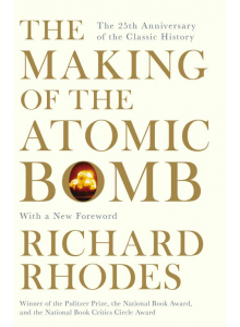 Richard Rhodes | The Making of The Atomic Bomb