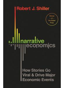Robert J. Shiller | Narrative Economics: How Stories Go Viral and Drive Major Economic Events