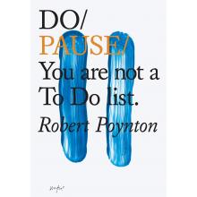 Robert Poynton | Do / Pause: You Are Not a to Do List