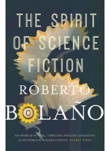 Roberto Bolano | The Spirit of Science Fiction