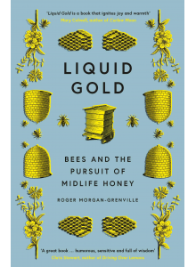 Roger Morgan | Liquid Gold: Bees and the Pursuit of Midlife Honey