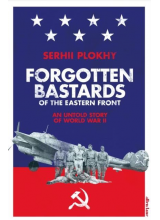 Serhii Plokhy | Forgotten Bastards of the Eastern Front: American Airmen behind the Soviet Lines and the Collapse of the Grand Alliance