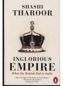 Shashi Tharoor   Inglorious Empire