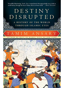 Tamim Ansary | Destiny Disrupted: A History of the World Through Islamic Eyes