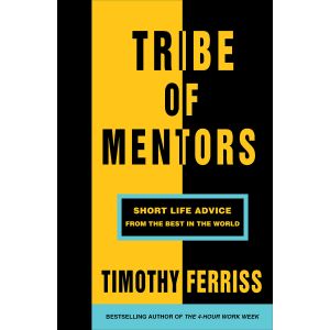 Timothy Ferriss | Tribe of Mentors: Short Life Advice from the Best in the World