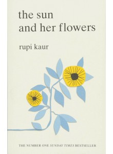 Rupi Kaur | The Sun and Her Flowers