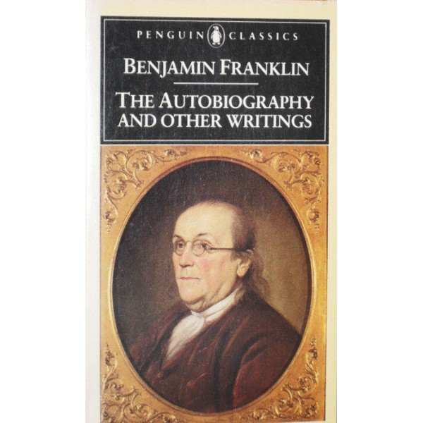 Benjamin Franklin | Benjamin Franklin: The Autobiography And Other Writings  1
