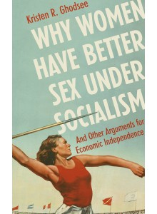 Kristen R. Ghodsee | Why Women Have Better Sex Under Socialism