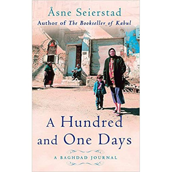 Asne Seierstad | A Hundred And One Days: A Baghdad Journal 1