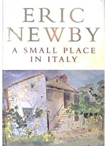Eric Newby | A Small Place in Italy