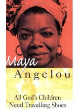 Maya Angelou | All Gods Children Need Travelling Shoes