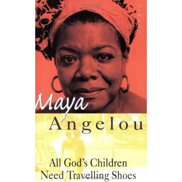 Maya Angelou | All Gods Children Need Travelling Shoes 1
