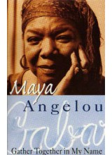 Maya Angelou | Gather together in my name