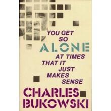 Чарлз Буковски | You get so alone at times it just makes sense - поезия