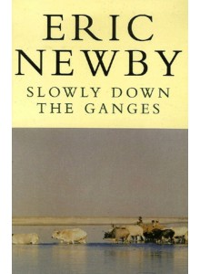 Eric Newby   Slowly Down The Ganges