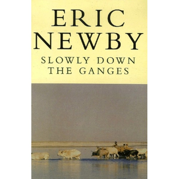 Eric Newby   Slowly Down The Ganges 1