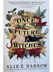 Alix E. Harrow | The Once and Future Witches