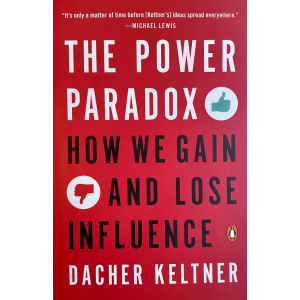 Dacher Keltner   The Power of Paradox: How We Gain and Lose Influence