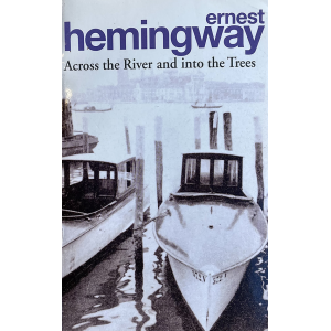 Ernest Hemingway | Across The River And Into The Trees